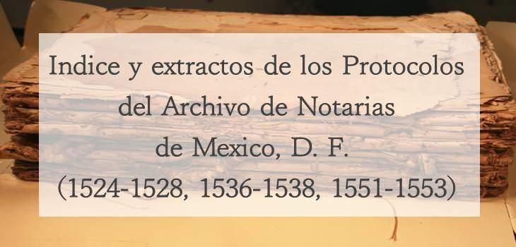 Indice y extractos de los Protocolos del Archivo de Notarias de Mexico