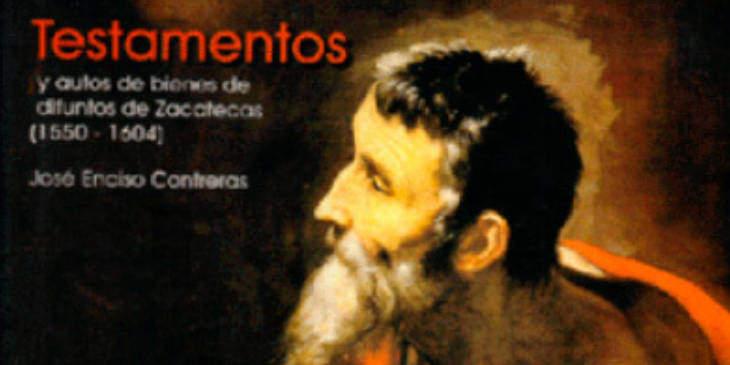 Testamentos and Autos de Bienes De Difuntos Zacatecas 1550 - 1604