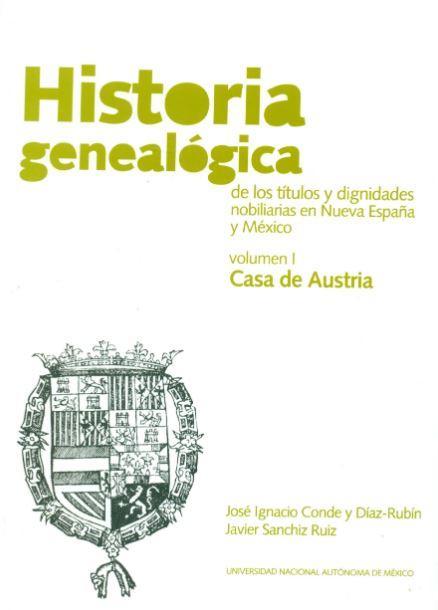 Historia Genealogica de los titulos y dignidades nobilarias en Nueva Espana y Mexico Volume I