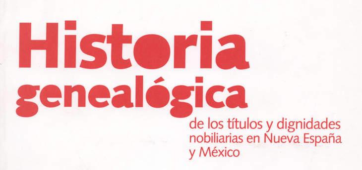 Historia Genealogica de los titulos y dignidades nobilarias en Nueva Espana y Mexico